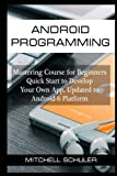 Android Programming: Mastering Course for Beginners Quick Start to Develop Your Own App