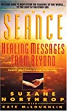 img - for The Seance: Healing Messages from Beyond (Former Title: Seance: A Guide for the Living) book / textbook / text book