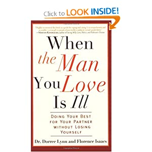 When the Man You Love Is Ill: Doing Your Best for Your Partner Without Losing Yourself Florence Isaacs