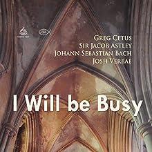 I Will Be Busy Discours Auteur(s) : Johann Sebastian Bach, Jacob Astley, Greg Cetus Narrateur(s) : Josh Verbae