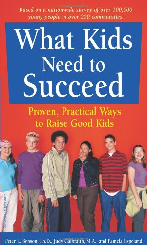 What Kids Need to Succeed: Proven, Practical Ways to...