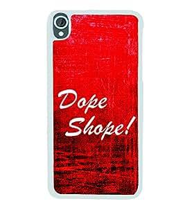 Dope Shope 2D Hard Polycarbonate Designer Back Case Cover for HTC Desire 820 :: HTC Desire 820 Dual Sim :: HTC Desire 820S Dual Sim :: HTC Desire 820q Dual Sim :: HTC Desire 820G+ Dual Sim