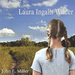 Becoming Laura Ingalls Wilder: The Woman Behind the Legend Audiobook