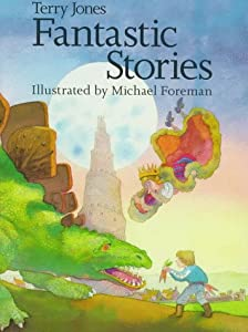 Terry Jones Fantastic Stories by Terry Jones and Michael Foreman