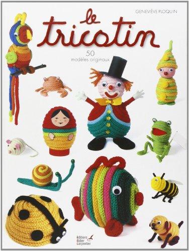 Le Tricotin : 50 modèles originaux