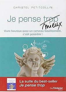 Je pense mieux : vivre heureux avec un cerveau bouillonnant, c'est possible !, Petitcollin, Christel