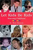 Let Kids Be Kids: Rescuing Childhood
