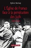 echange, troc Sylvie Bernay - L'Eglise de France face à la persécution des Juifs (1940-1944)