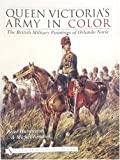 Queen Victoria's Army in Color: The British Military Paintings of Orlando Norie (0764317768) by Harrington, Peter