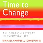 Time to Change: An Ignatian Retreat in Everyday Life | Michael Campbell-Johnston