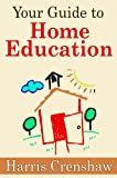 Your Guide To Home Education: Choosing a Homeschooling Curriculum, Types of Homeschooling Curricula And Selecting The Right Homeschooling Style for Your Family