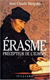 Erasme, precepteur de l'Europe (French Edition) (2260011373) by Margolin, Jean Claude
