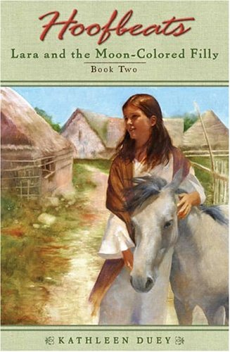 Lara and the Moon-Colored Filly (Hoofbeats, Book 2), Kathleen Duey