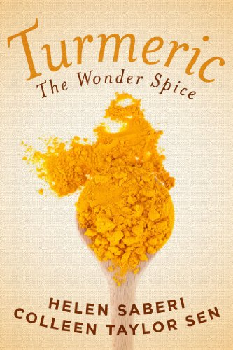 Turmeric: Great Recipes Featuring the Wonder Spice that Fights Inflammation and Protects Against Disease by Colleen Taylor Sen, Helen Saberi