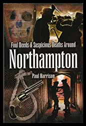 Foul Deeds and Suspicious Deaths Around Northampton (Foul Deeds & Suspicious Deaths)