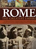 img - for Rome: The Greatest Empire: An Illustrated History of Power and Politics: Leadership, Conquest, Government and the Foundation of the Modern World book / textbook / text book