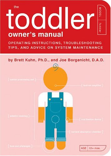 Toddler Owners Manual : Operating Instructions, Trouble-Shooting Tips, and Advice on System Maintenance, BRETT R. KUHN, JOE BORGENICHT