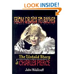 From Drags to Riches: The Untold Story of Charles Pierce (Haworth Gay & Lesbian Studies)
