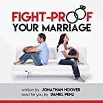 Fight Proof Your Marriage: A Simple Guide to Help You Stop Fighting and Start Getting Somewhere | Jonathan Hoover