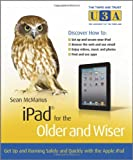 Sean McManus iPad for the Older and Wiser: Get Up and Running Safely and Quickly with the Apple iPad