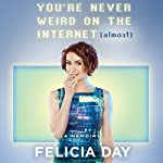 You're Never Weird on the Internet (Almost): A Memoir | Felicia Day