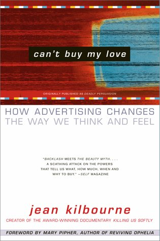 Can't Buy My Love: How Advertising Changes the Way We Think and Feel, Jean Kilbourne