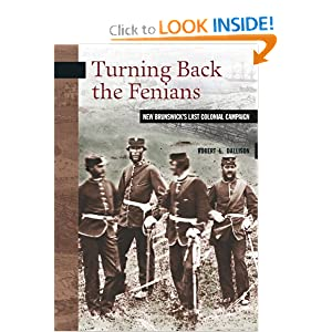 Turning Back the Fenians: New Brunswick's Last Colonial Campaign (New Brunswick Military Heritage Series) by Robert Dallison