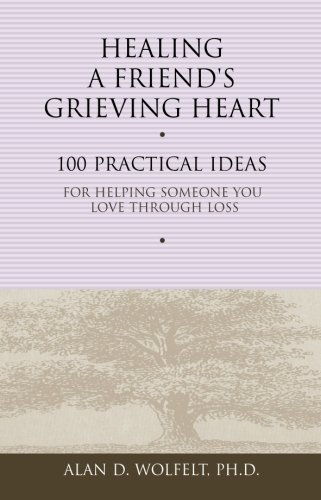 Healing a Friend's Grieving Heart: 100 Practical Ideas for Helping Someone You Love Through Loss (Healing a Grieving Heart series)