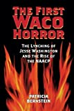 img - for The First Waco Horror: The Lynching of Jesse Washington and the Rise of the NAACP (Centennial Series of the Association of Former Students Texas A & M University) New Edition by Bernstein, Patricia (2006) Paperback book / textbook / text book