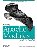 Writing Apache Modules with Perl and C: The Apache API and mod_perl (156592567X) by MacEachern, Doug