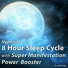 Hypnosis 8 Hour Sleep Cycle with Super Manifestation Power Booster: The Sleep Learning System Speech by Joel Thielke Narrated by Joel Thielke