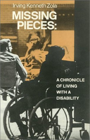 Missing Pieces: A Chronicle of Living With a Disability, IRVING KENNETH ZOLA