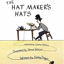 The Hat Maker's Hats (       UNABRIDGED) by Emily Dragon Narrated by Emily Dragon