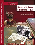 img - for Turkey - Bright Sun, Strong Tea : On the Road with a Travel Writer book / textbook / text book