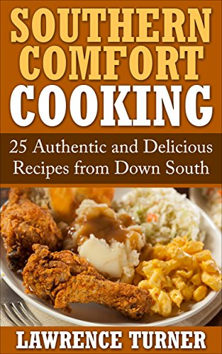 Southern Comfort Cooking: 25 Authentic and Delicious Recipes from Down South by Lawrence Turner