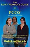 Elizabeth Lee Vliet The Savvy Woman's Guide to Pcos (Polycystic Ovarian Syndrome): The Many Faces of a 21st Century Epidemic and What You Can Do about It