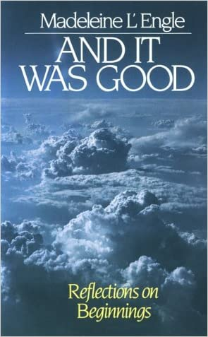 And It Was Good: Reflections on Beginnings (Genesis Trilogy) written by Madeleine L%27Engle