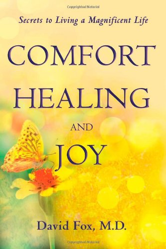 Comfort Healing and Joy: Secrets to living a magnificent life