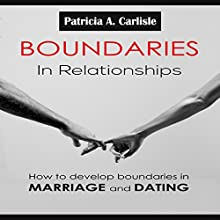Boundaries in Relationships: How to Develop Boundaries in Marriage and Dating (       UNABRIDGED) by Patricia Carlisle Narrated by Trevor Clinger