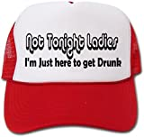 Not Tonight Ladies I'm Just Here to Get Drunk hat / cap