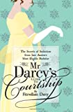Mr Darcy's Guide to Courtship: The Secrets of Seduction from Jane Austen's Most Eligible Bachelor (Old House Projects)