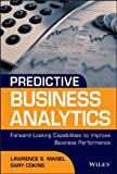 Predictive Business Analytics: Forward Looking Capabilities to Improve Business Performance (Wiley and SAS Business Series)
