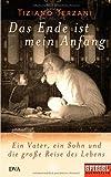 Das Ende ist mein Anfang: Ein Vater, ein Sohn und die große Reise des Lebens - Ein SPIEGEL-Buch.