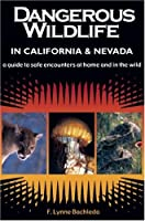 Dangerous Wildlife in California & Nevada: A Guide to Safe Encounters At Home and in the Wild
