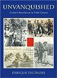 Unvanquished: Cuba's Resistance to Fidel Castro