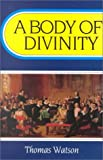 A Body of Divinity: Contained in Sermons upon the Westminster Assembly's Catechism (Body of Practical Divinity) (0851513832) by Thomas Watson
