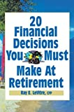 img - for 20 Financial Decisions You Must Make at Retirement book / textbook / text book