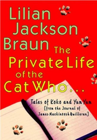 The Private Life of the Cat Who: Tales of Koko and Yum Yum from the Journals of James MacKintosh Qwilleran, Lilian Jackson Braun