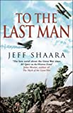 Jeff Shaara To The Last Man: A Novel of the First World War