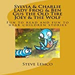 Sylvia & Charlie, Lady Frog & Ben, Gus the Old Tire, Joey & the Wolf | Steve Lemco